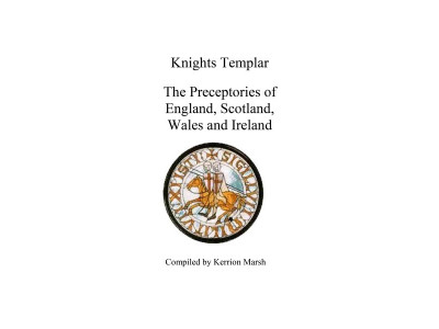 Knights Templar - The Preceptories of England, Scotland, Wales and Ireland