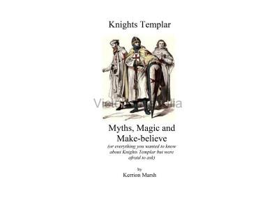 Knights Templar - Myths, Magic & Make Believe